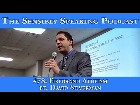 Sensibly Speaking Podcast #78: Firebrand Atheism ft. David Silverman