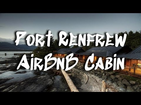Port Renfrew Cabin || Our FIRST AirBnB Experience!