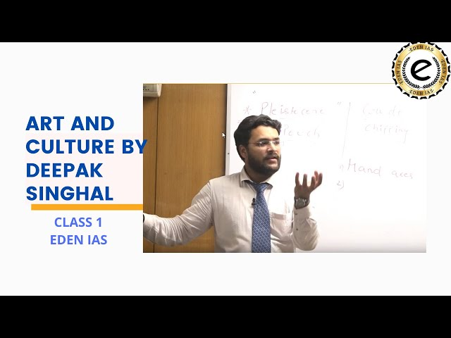Indian Art & Culture class for UPSC 2020  by Deepak Singhal EDEN IAS Lecture 1