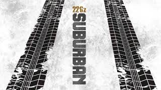 22Gz - Suburban (Official Audio)