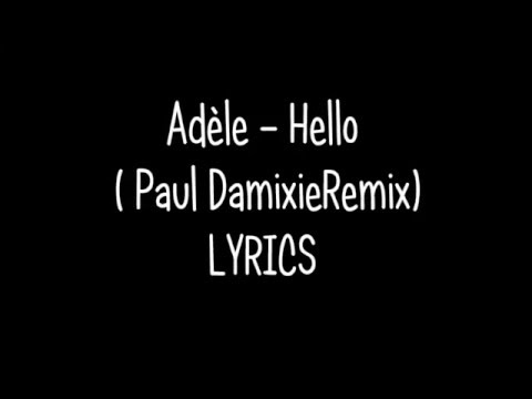Adèle - Hello ( Paul Damixie Remix ) LYRICS