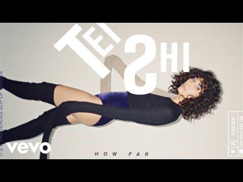Tei Shi - How Far