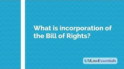 What is incorporation of the Bill of Rights?