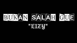 Eizy - Bukan Salah Gue (Musik & Lirik)