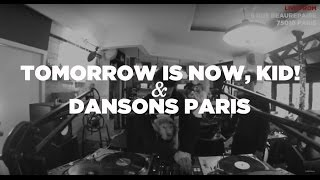 Tomorrow Is Now, Kid! x Dansons Paris • DJ Sets • LeMellotron.com