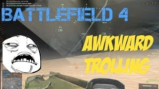 Battlefield 4 - Awkward Trolling (+ Funny Moments)