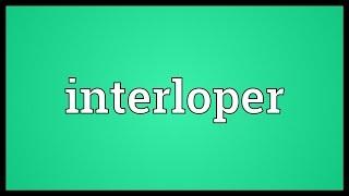 Interloper Meaning