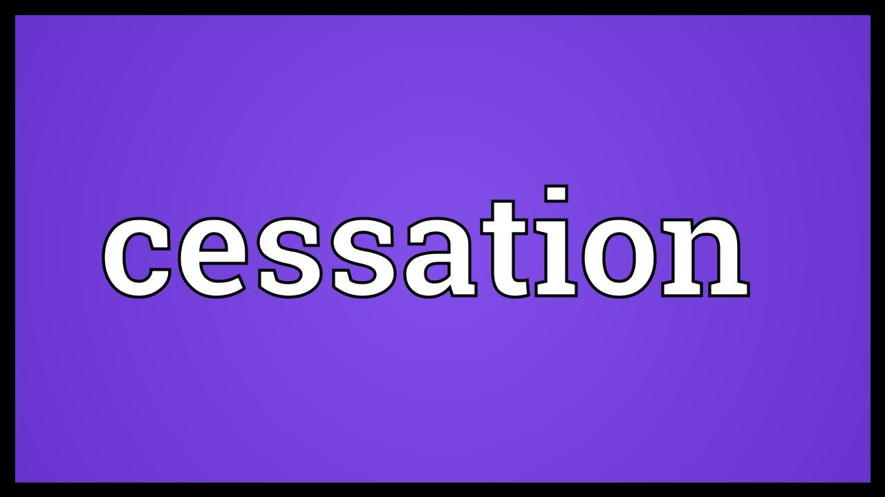 Cessation Meaning
