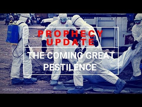 Prophecy Update: The Coming Great Pestilence