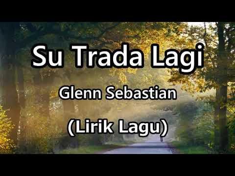 Lirik Lagu Glenn Sebastian - Su Trada Lagi (Auto Baper)