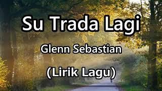 Download Lagu Lirik Lagu Glenn Sebastian - Su Trada Lagi (Auto Baper) mp3