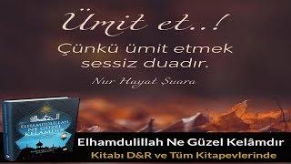 Ümit et Çünkü ümit etmek sessiz duadır. Nur Hayat Şuara