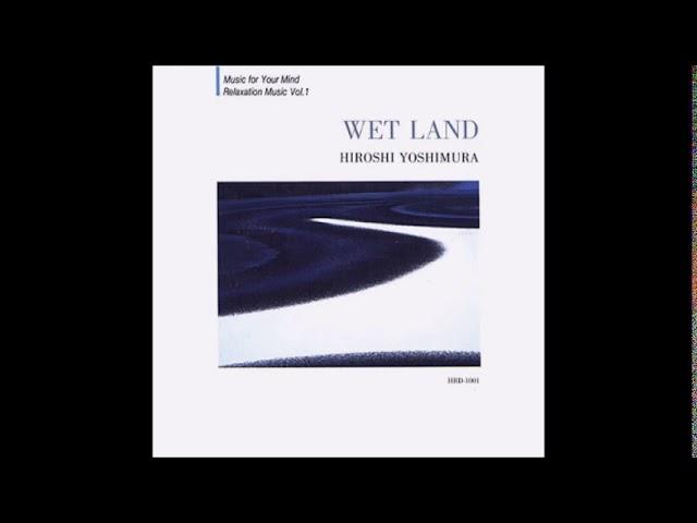 Hiroshi Yoshimura (吉村弘) - Wet Land (1993) [Full Album]