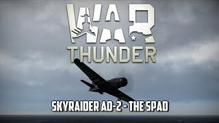 War Thunder - Skyraider AD-2 - The Spad