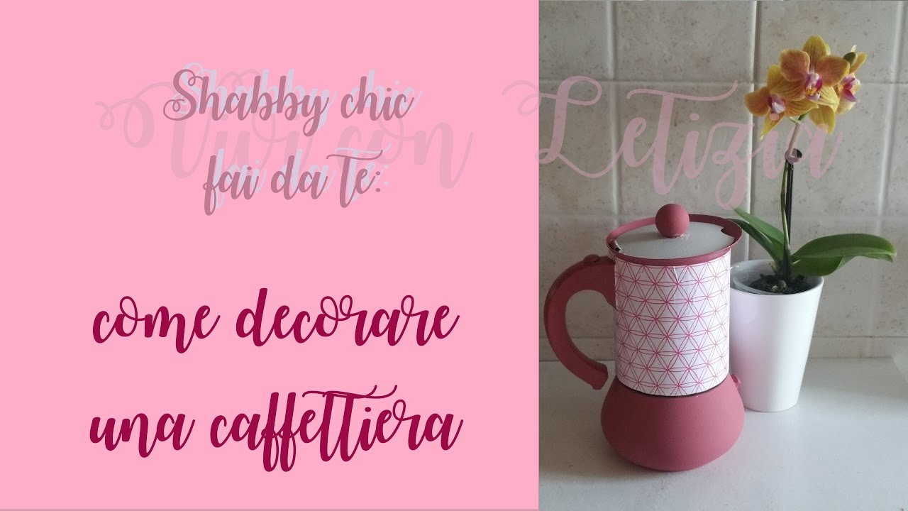 SHABBY CHIC FAI DA TE cucina: come decorare una caffettiera - YouTube