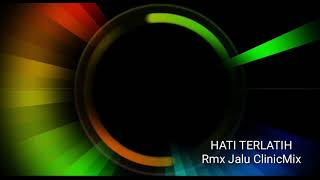 Download lagu HATI TERLATIH _ Rmx Jalu ClinicMix