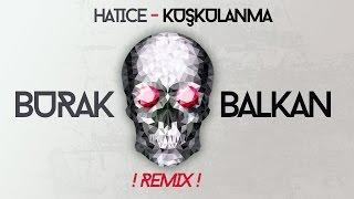 Hatice - Kuşkulanma ( Burak Balkan Club Remix ) #Bomba Resimi