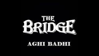 Aghi Badhi | THE Bridge (Lyrical Video)