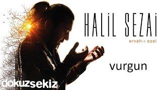 Halil Sezai - Vurgun (Official Audio)