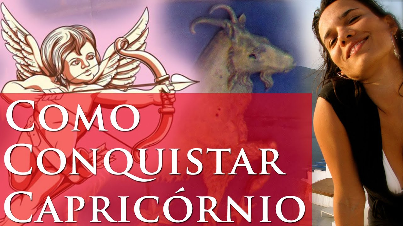 COMO CONQUISTAR CAPRICÓRNIO - DICAS IMPORTANTES - POR PAULA PIRES