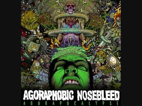 Agoraphobic Nosebleed - Agorapocalypse Now