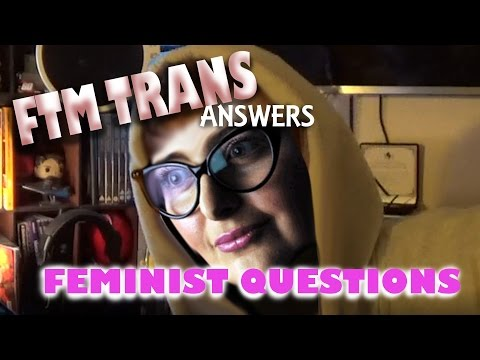 FTM Trans Answers Stupid Feminist Questions to Men