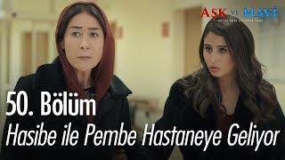 Hasibe ile Pembe hastaneye geliyor - Aşk ve Mavi 50. Bölüm