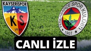Kayserispor Fenerbahçe Maçı Canlı Yayın