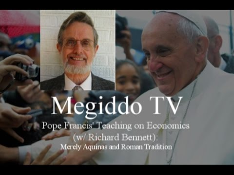 Pope Francis' Teaching on Economics (w/ Richard Bennett): Merely Aquinas and Roman Tradition