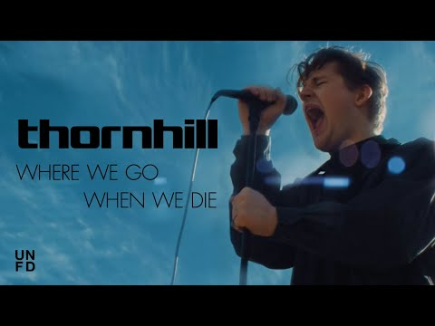 Смотреть клип Thornhill - Where We Go When We Die