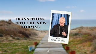 Transitions into the New Normal with Ps Steve Penny