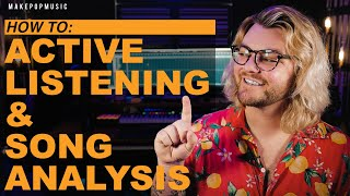 THE #1 WAY TO BE A BETTER PRODUCER & SONGWRITER (Active Listening) | Make Pop Music
