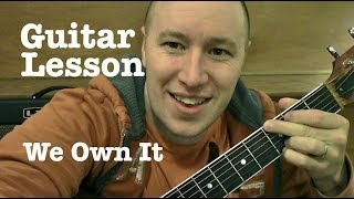 We Own It- Guitar Lesson- (Fast & Furious) Wiz Khalifa / 2 Chainz   (Todd Downing)