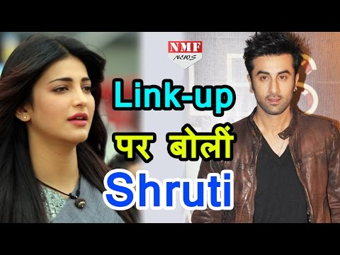 Ranbir Kapoor से LINK-UP पर Finally Shruti Haasan ने तोड़ी चुप्पी