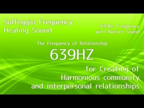 Solfeggio Frequency 639Hz | for Creating of Harmonious relationships | ソルフェジオ周波数 人とのつながりの調和 関係の修復