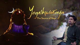 Agam - Yogeshwaraya | Mahadevaya Namah | Sounds of Isha Meditation | Sadhguru | Shivratri Special