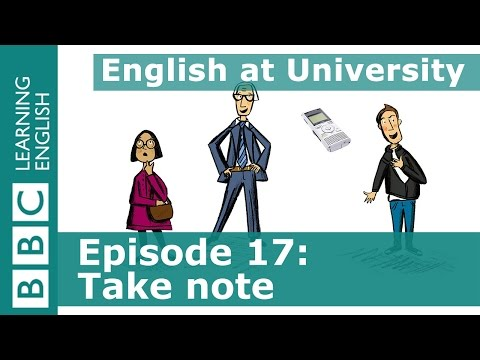 English at University: 17 - Asking for guidance about note taking and tips on how to do it