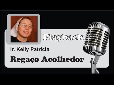 ( PLAYBACK ) -  REGAÇO ACOLHEDOR - Ir. Kelly Patrícia