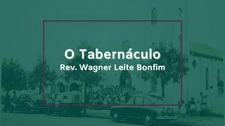 O Tabernáculo - Rev. Wagner Leite Bonfim