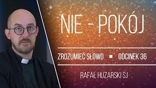 o. Rafał Huzarski SJ   Nie - pokój   Zrozumieć Słowo [#36]
