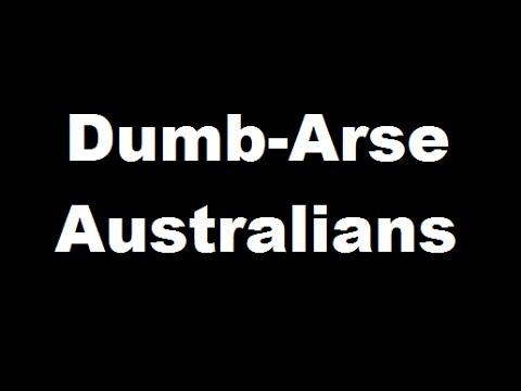 Dumb-Arse Australians