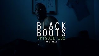"BLACK BOOTS | Ep. 102 ""One Head"" 