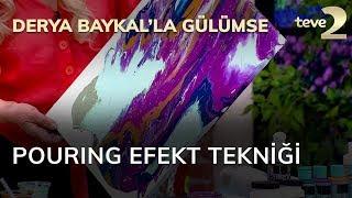 Derya Baykal'la Gülümse: Pouring Efekt Tekniği