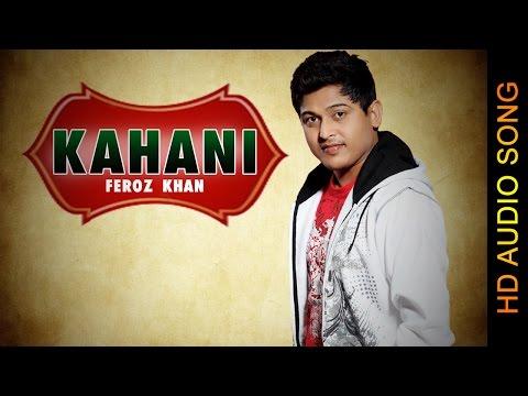 KAHANI || FEROZ KHAN || New Punjabi Songs 2016 || HD AUDIO