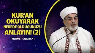 Kur'an Okuyarak Nerede Olduğunuzu Anlayın! (2) - Mehmet TAŞKIRAN