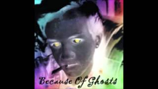 Because of Ghosts (Original Song)