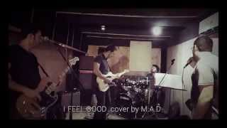 I feel good - cover by M.A.D