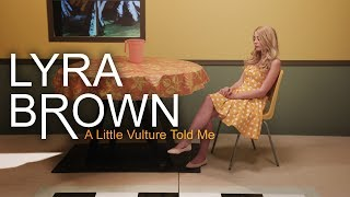 Lyra Brown - A Little Vulture Told Me