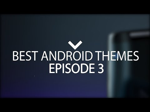 Best Android Themes! - Episode 3 (September 2017)