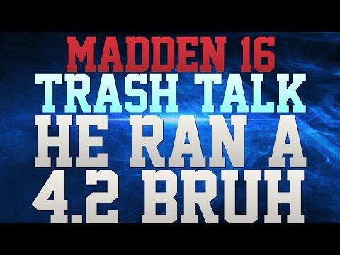 MADDEN 16 TRASH TALK!!! - HE RAN A 4.2 BRUH!!! - THIS GM OVER!!! - YOU HAVE NO FB DIVE D!!!